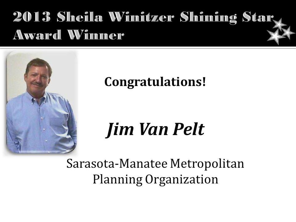 Congratulations! Jim Van Pelt Sarasota-Manatee Metropolitan Planning Organization