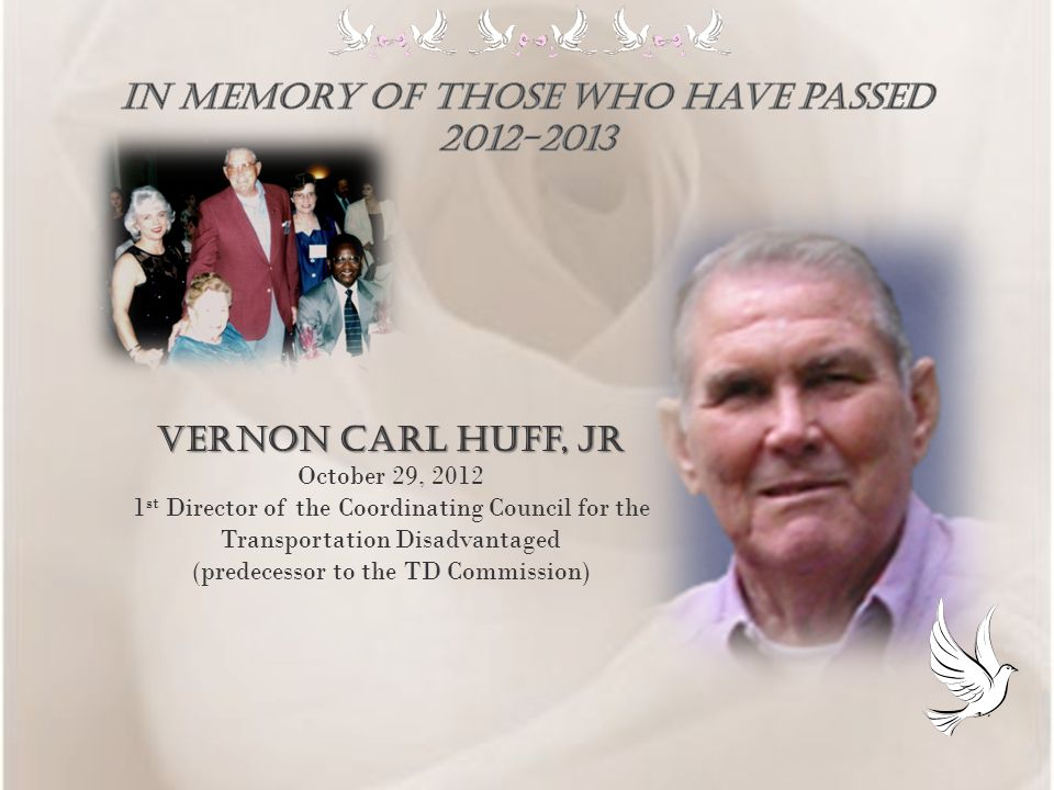 Vernon Carl huff, Jr October 29, 2012 1 st Director of the Coordinating Council for the Transportation Disadvantaged (predecessor to the TD Commission