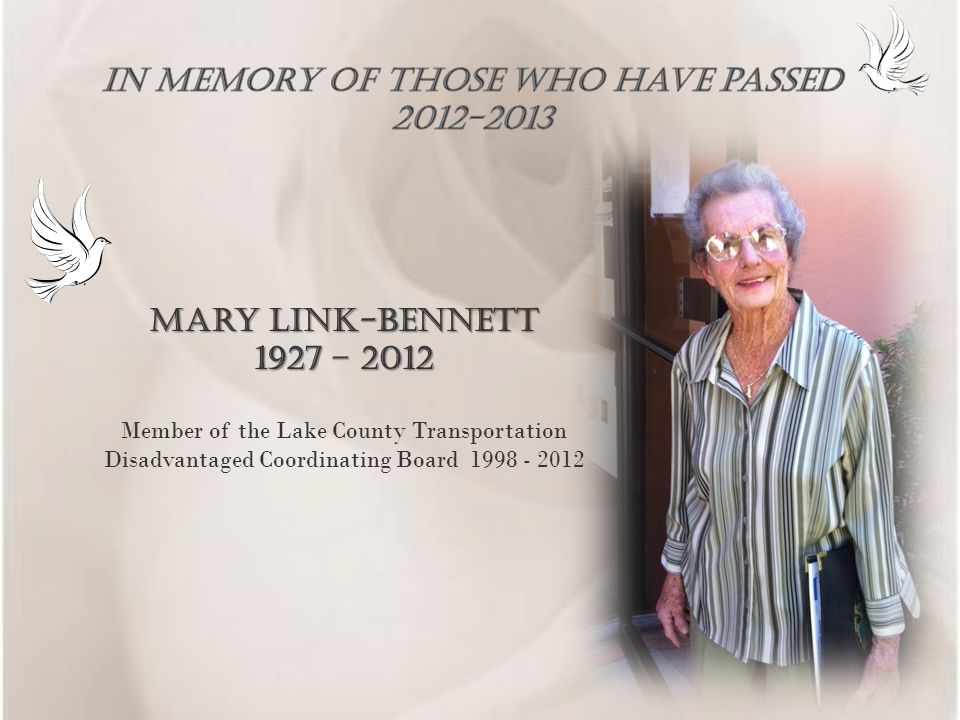 Mary Link-BennetT 1927 – 2012 Member of the Lake County Transportation Disadvantaged Coordinating Board 1998 - 2012