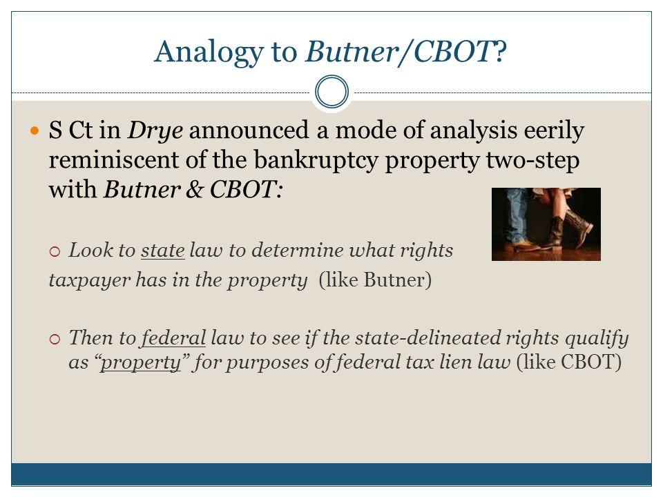 Analogy to Butner/CBOT? S Ct in Drye announced a mode of analysis eerily reminiscent of the bankruptcy property two-step with Butner & CBOT:  Look to