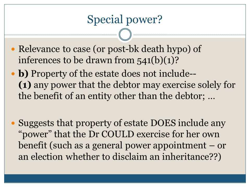 Special power. Relevance to case (or post-bk death hypo) of inferences to be drawn from 541(b)(1).