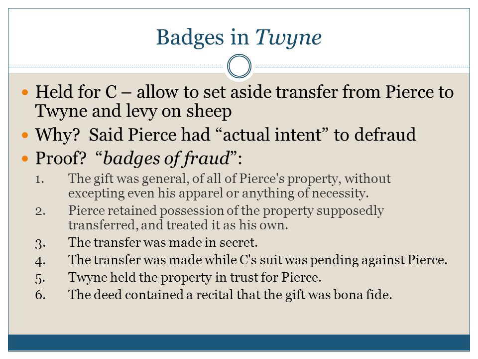 """Badges in Twyne Held for C – allow to set aside transfer from Pierce to Twyne and levy on sheep Why? Said Pierce had """"actual intent"""" to defraud Proof?"""