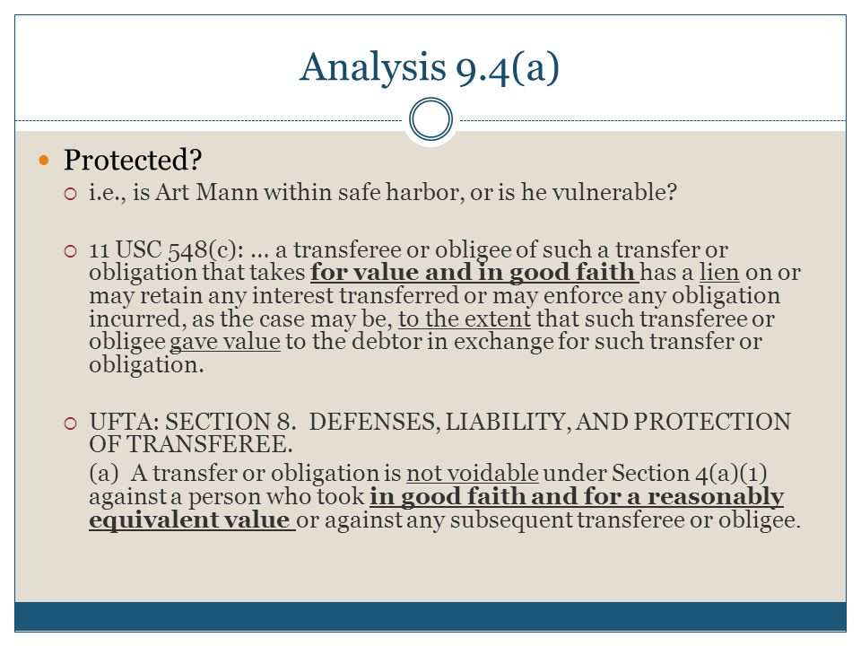 Analysis 9.4(a) Protected?  i.e., is Art Mann within safe harbor, or is he vulnerable?  11 USC 548(c): … a transferee or obligee of such a transfer