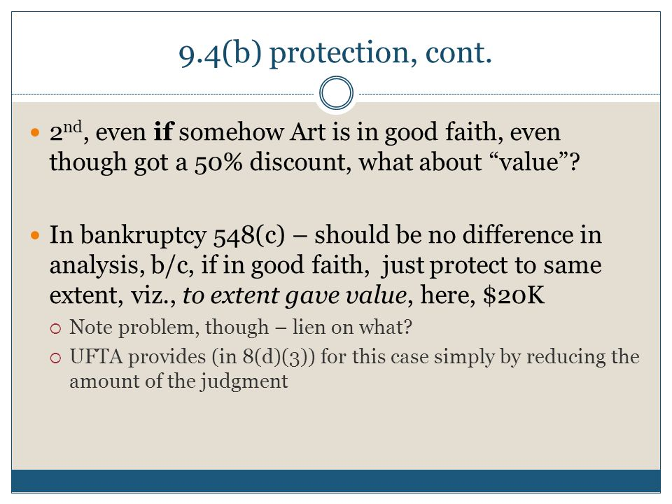 """9.4(b) protection, cont. 2 nd, even if somehow Art is in good faith, even though got a 50% discount, what about """"value""""? In bankruptcy 548(c) – should"""