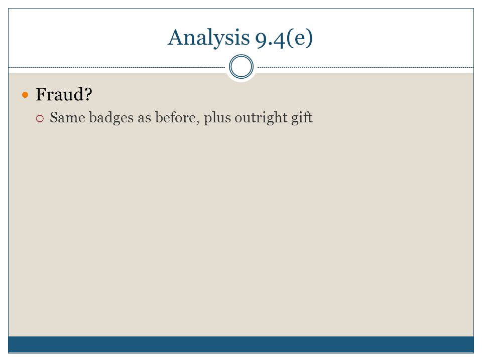 Analysis 9.4(e) Fraud  Same badges as before, plus outright gift