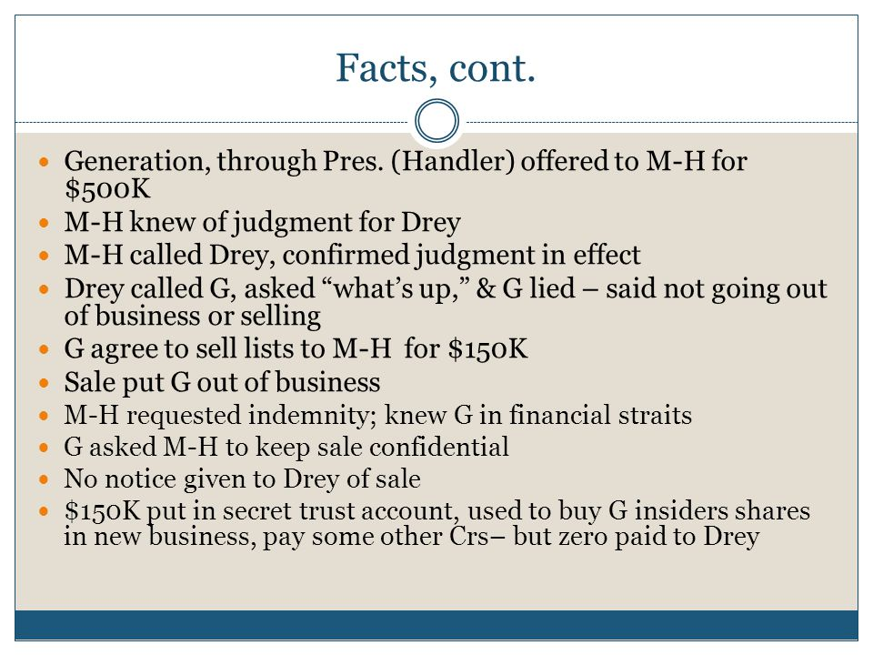 Facts, cont. Generation, through Pres. (Handler) offered to M-H for $500K M-H knew of judgment for Drey M-H called Drey, confirmed judgment in effect