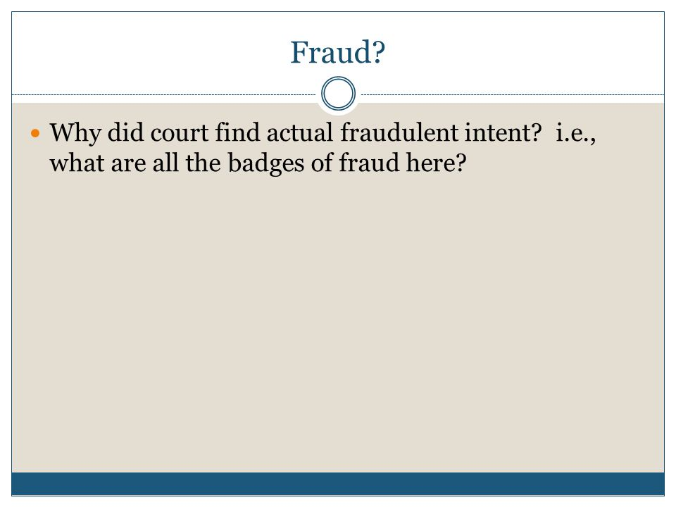 Fraud Why did court find actual fraudulent intent i.e., what are all the badges of fraud here