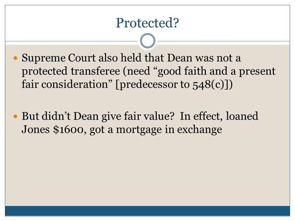 """Protected? Supreme Court also held that Dean was not a protected transferee (need """"good faith and a present fair consideration"""" [predecessor to 548(c)"""
