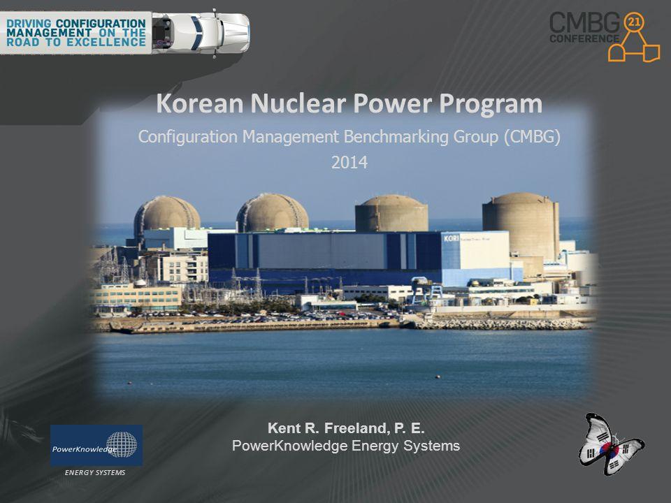 Korean Nuclear Power Program Configuration Management Benchmarking Group (CMBG) 2014 Kent R.