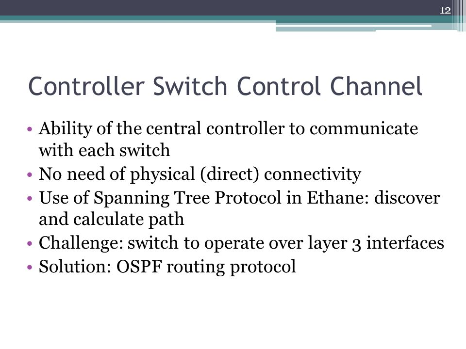 Controller Switch Control Channel Ability of the central controller to communicate with each switch No need of physical (direct) connectivity Use of S