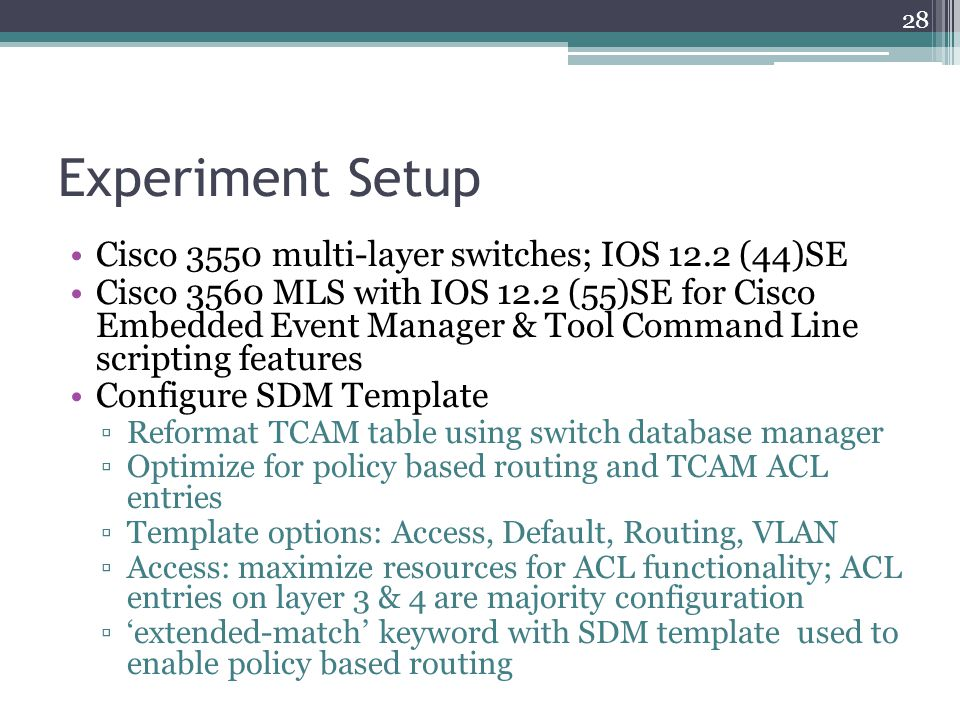 Experiment Setup Cisco 3550 multi-layer switches; IOS 12.2 (44)SE Cisco 3560 MLS with IOS 12.2 (55)SE for Cisco Embedded Event Manager & Tool Command