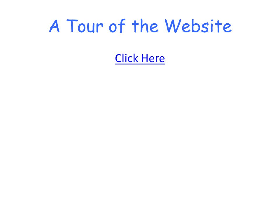 A Tour of the Website Click Here