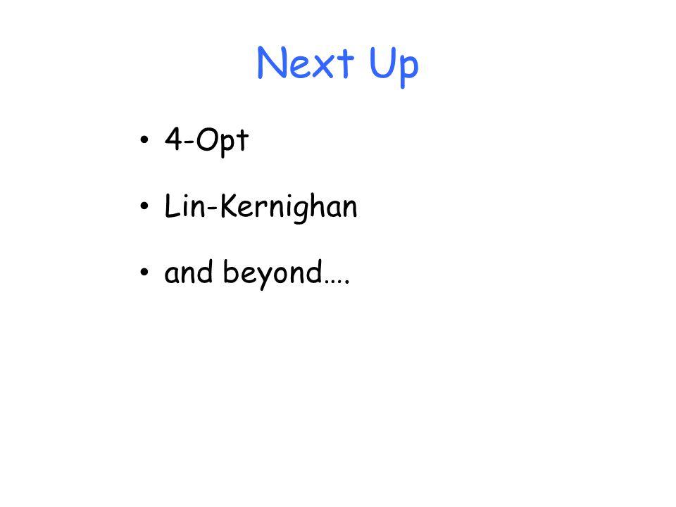 Next Up 4-Opt Lin-Kernighan and beyond….