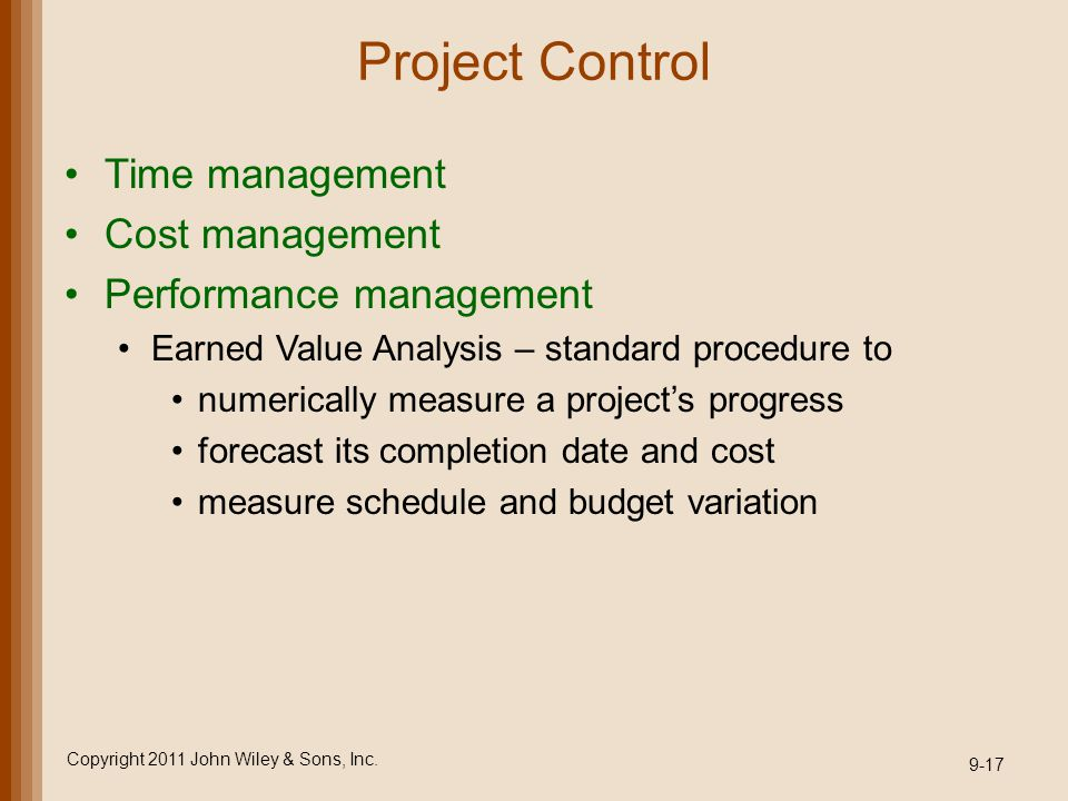 Project Control Time management Cost management Performance management Earned Value Analysis – standard procedure to numerically measure a project's p