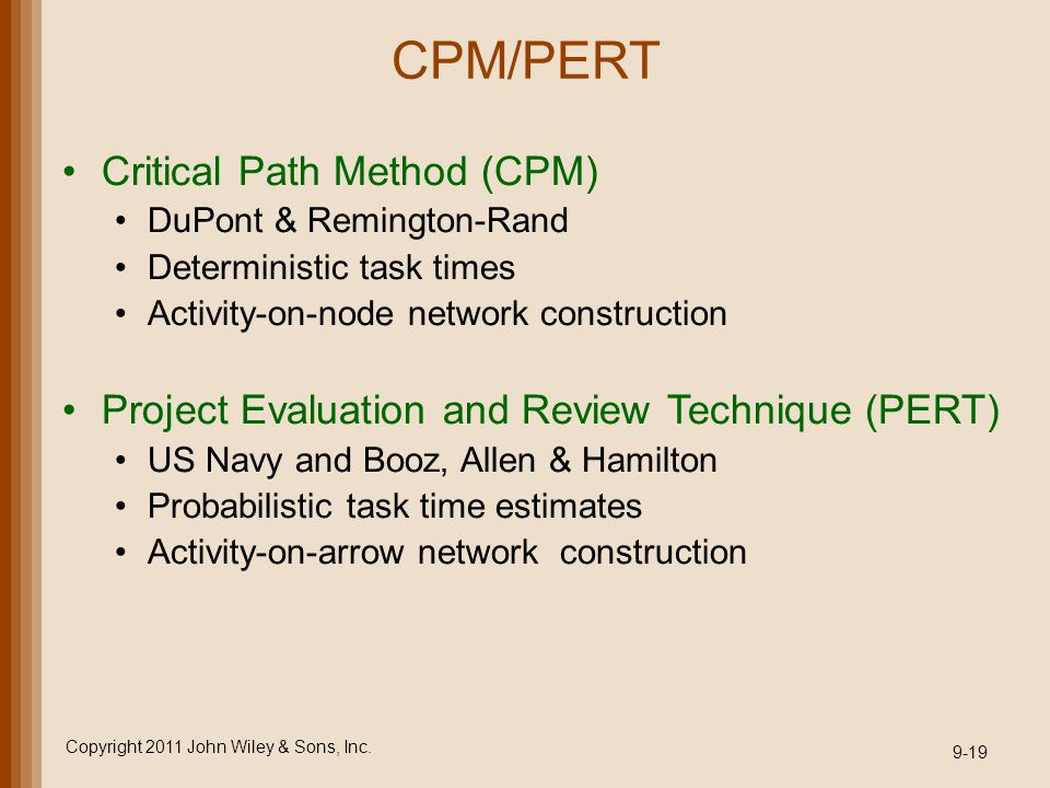 CPM/PERT Critical Path Method (CPM) DuPont & Remington-Rand Deterministic task times Activity-on-node network construction Project Evaluation and Revi