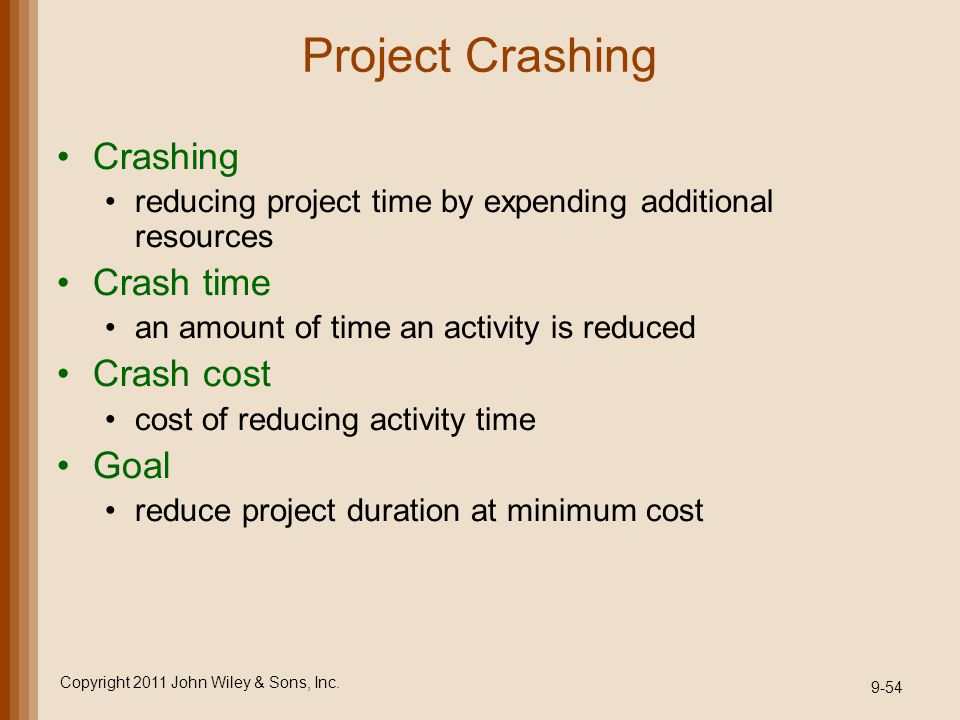 Project Crashing Crashing reducing project time by expending additional resources Crash time an amount of time an activity is reduced Crash cost cost