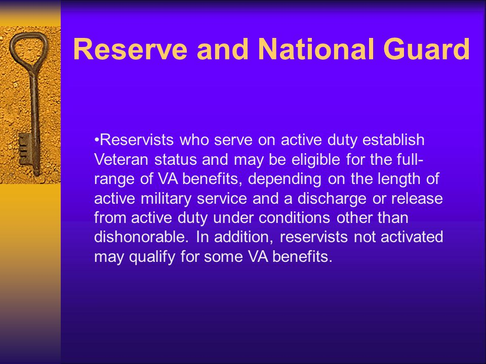 Reserve and National Guard Reservists who serve on active duty establish Veteran status and may be eligible for the full- range of VA benefits, depending on the length of active military service and a discharge or release from active duty under conditions other than dishonorable.