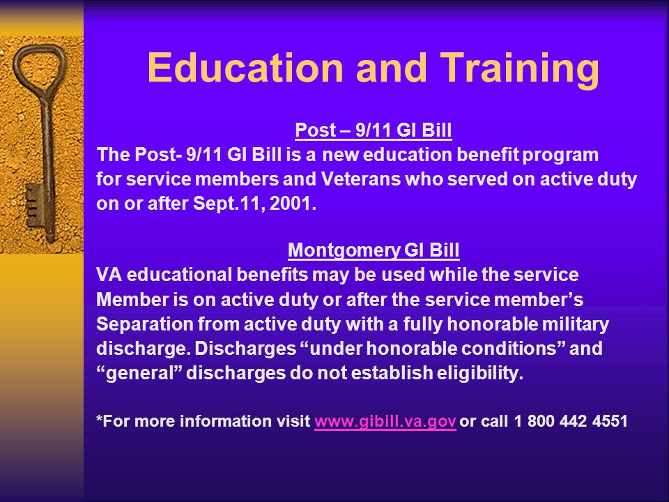 Education and Training Post – 9/11 GI Bill The Post- 9/11 GI Bill is a new education benefit program for service members and Veterans who served on active duty on or after Sept.11, 2001.