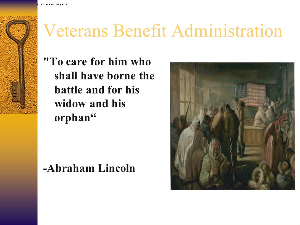 Veterans Benefit Administration To care for him who shall have borne the battle and for his widow and his orphan -Abraham Lincoln