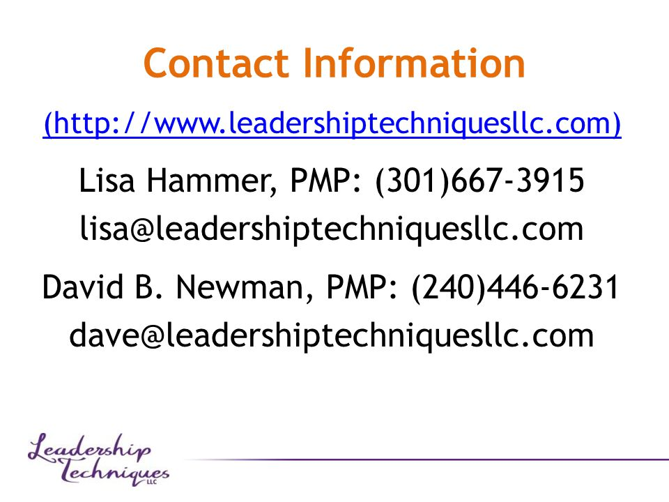 Contact Information (http://www.leadershiptechniquesllc.com) Lisa Hammer, PMP: (301)667-3915 lisa@leadershiptechniquesllc.com David B.