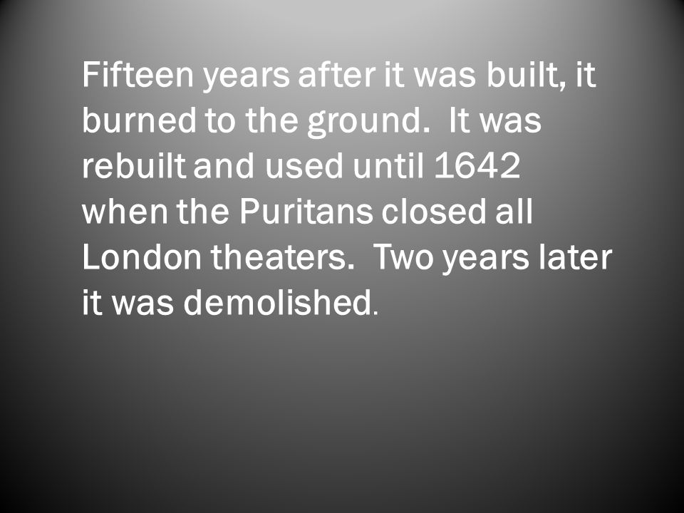 In 1989, its foundations were re- discovered and a new Globe Theatre was completed near the site of the original.