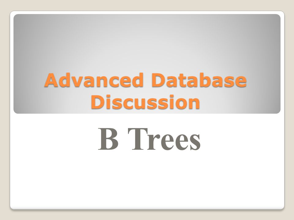Advanced Database Discussion B Trees