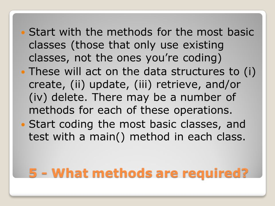 5 - What methods are required.
