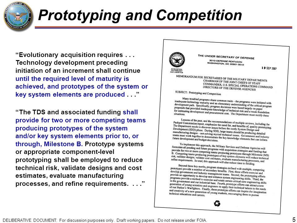 """5 Prototyping and Competition """"Evolutionary acquisition requires... Technology development preceding initiation of an increment shall continue until t"""
