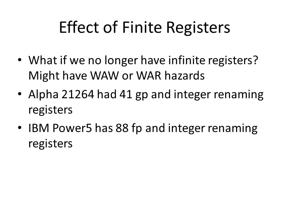 Effect of Finite Registers What if we no longer have infinite registers.