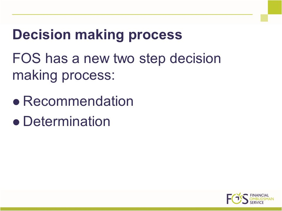FOS has a new two step decision making process: Recommendation Determination Decision making process