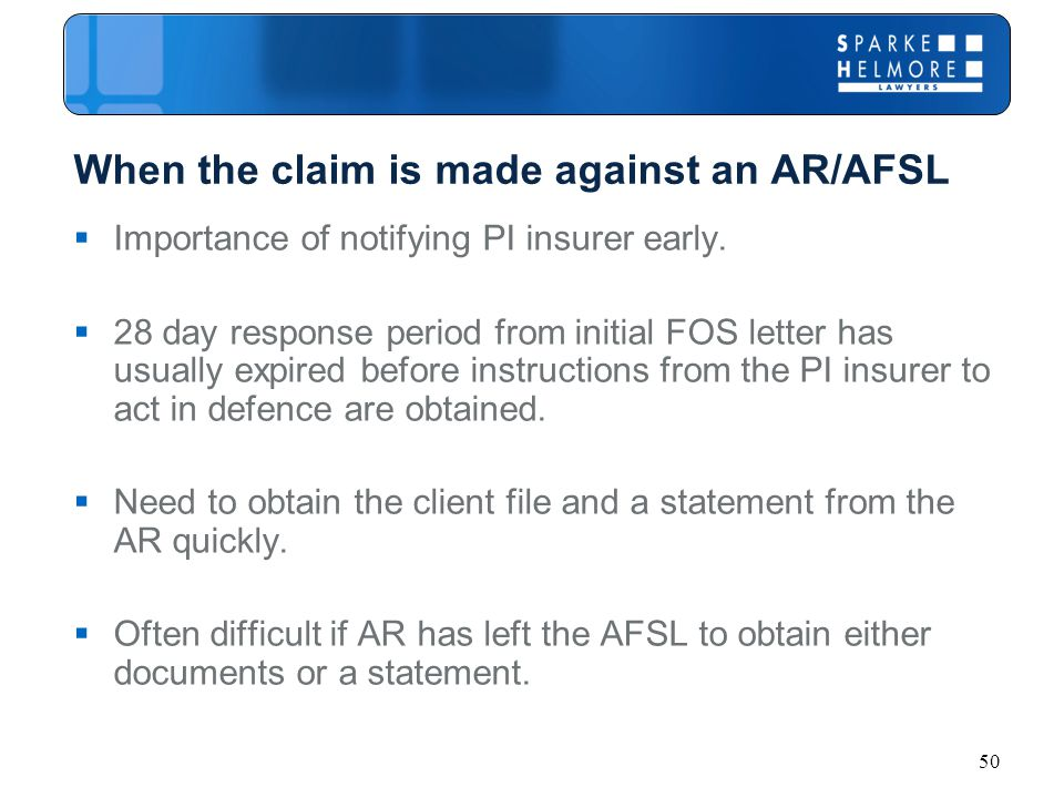 50 When the claim is made against an AR/AFSL  Importance of notifying PI insurer early.