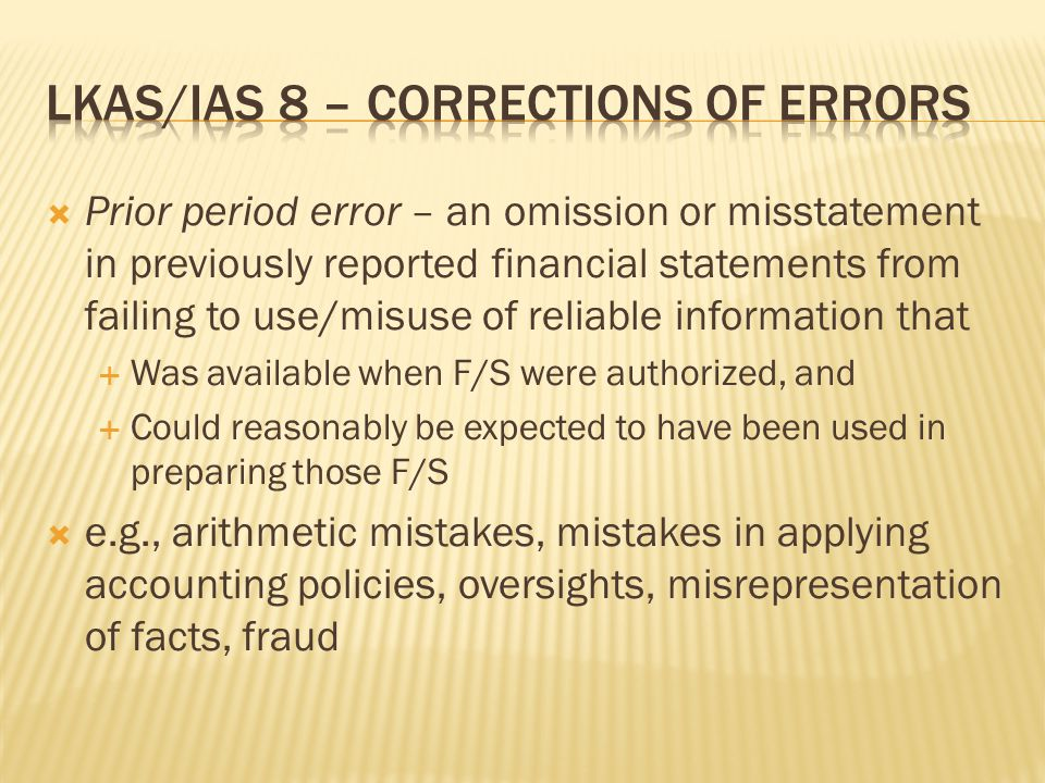  Prior period error – an omission or misstatement in previously reported financial statements from failing to use/misuse of reliable information that