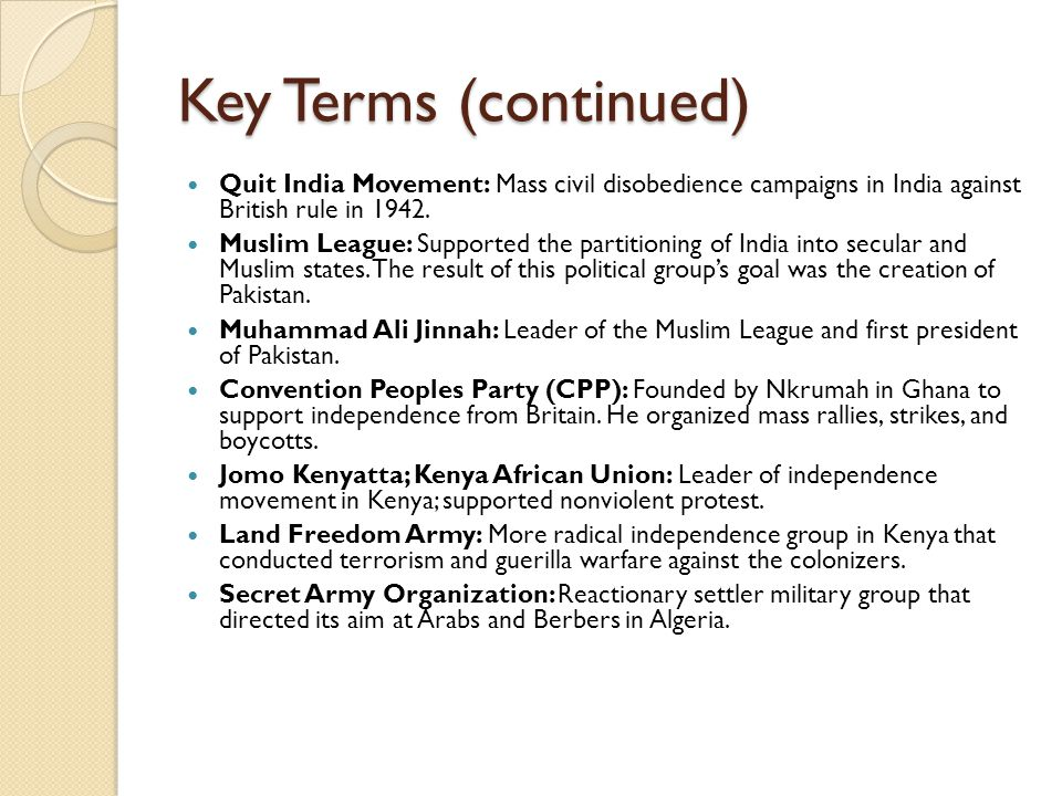 Key Terms (continued) Quit India Movement: Mass civil disobedience campaigns in India against British rule in 1942.