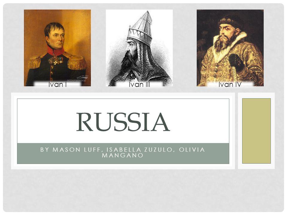 BY MASON LUFF, ISABELLA ZUZULO, OLIVIA MANGANO RUSSIA Ivan I Ivan IVIvan III