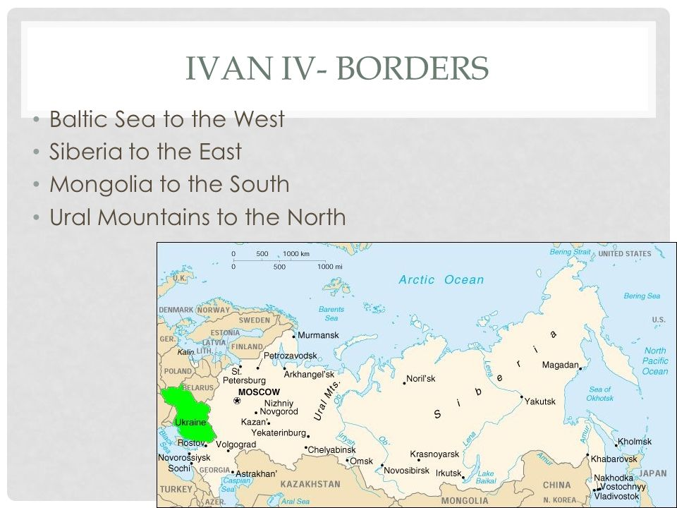 IVAN IV- BORDERS Baltic Sea to the West Siberia to the East Mongolia to the South Ural Mountains to the North