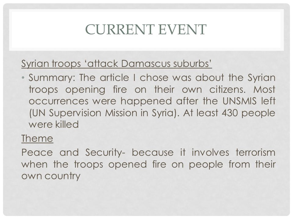 CURRENT EVENT Syrian troops 'attack Damascus suburbs' Summary: The article I chose was about the Syrian troops opening fire on their own citizens.