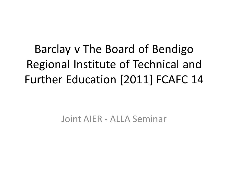 Barclay v The Board of Bendigo Regional Institute of Technical and Further Education [2011] FCAFC 14 Joint AIER - ALLA Seminar