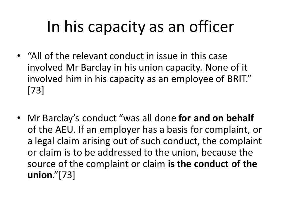 In his capacity as an officer All of the relevant conduct in issue in this case involved Mr Barclay in his union capacity.