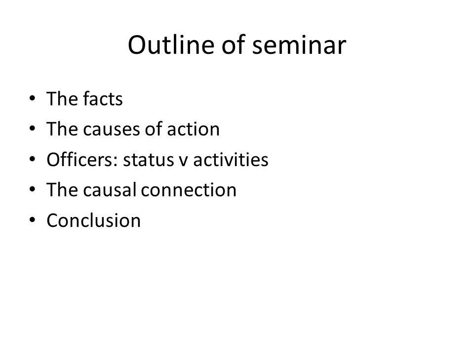 Outline of seminar The facts The causes of action Officers: status v activities The causal connection Conclusion