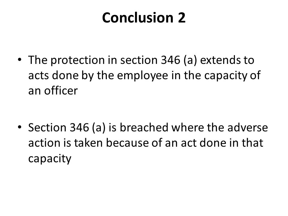 Conclusion 2 The protection in section 346 (a) extends to acts done by the employee in the capacity of an officer Section 346 (a) is breached where the adverse action is taken because of an act done in that capacity