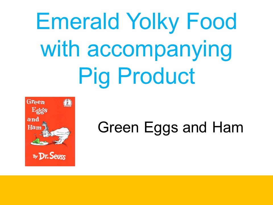 Emerald Yolky Food with accompanying Pig Product Green Eggs and Ham