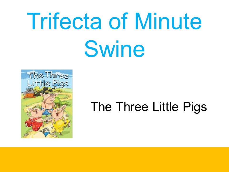 Trifecta of Minute Swine The Three Little Pigs