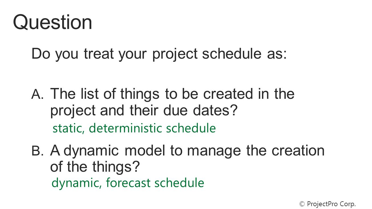static, deterministic schedule dynamic, forecast schedule © ProjectPro Corp.