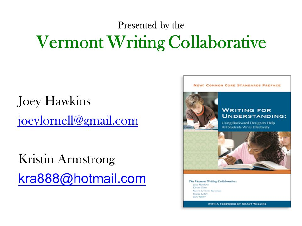Presented by the Vermont Writing Collaborative Joey Hawkins joeylornell@gmail.com Kristin Armstrong kra888@hotmail.com