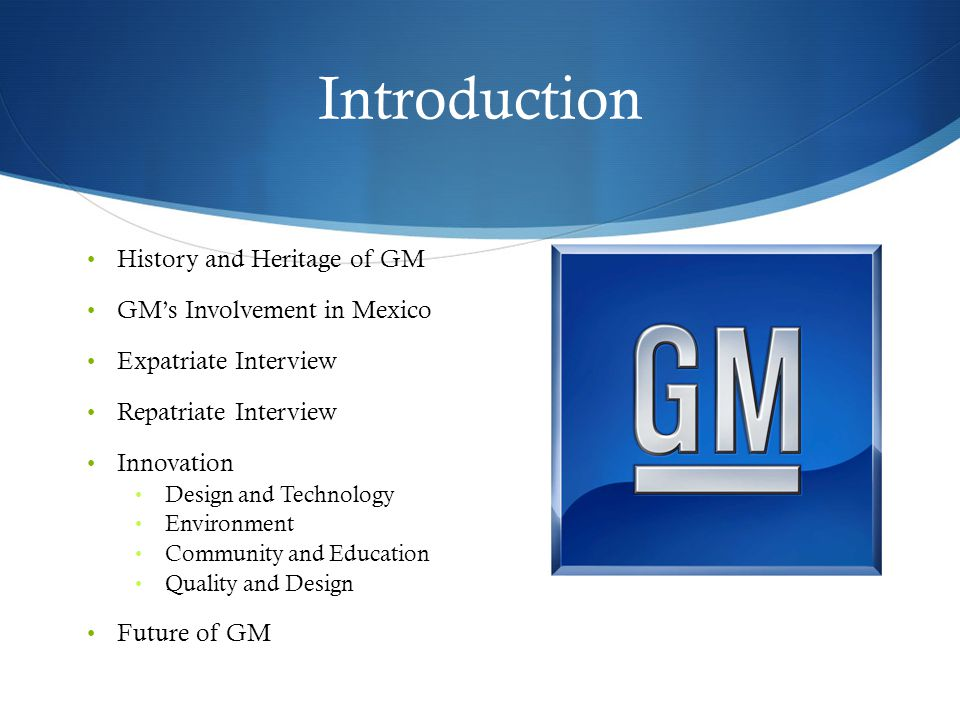 GM History: Creation: 1897- 1909  Early 20 th century  Fewer than 8,000 automobiles in America  First New York Auto Show in 1900  General Motors was founded by William Billy Durant on September 16, 1908 GM History: Acceleration: 1910-1929 As demand for automobiles grew to unexpected heights in the 1920s, General Motors set the pace of production, design, and marketing innovation for others to follow.