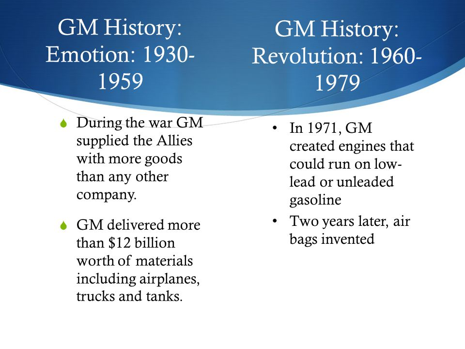 GM History: Emotion: 1930- 1959  During the war GM supplied the Allies with more goods than any other company.