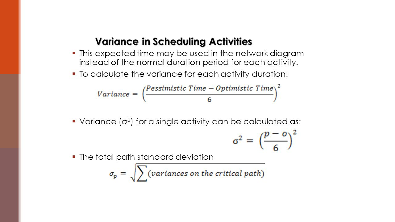  This expected time may be used in the network diagram instead of the normal duration period for each activity.  To calculate the variance for each