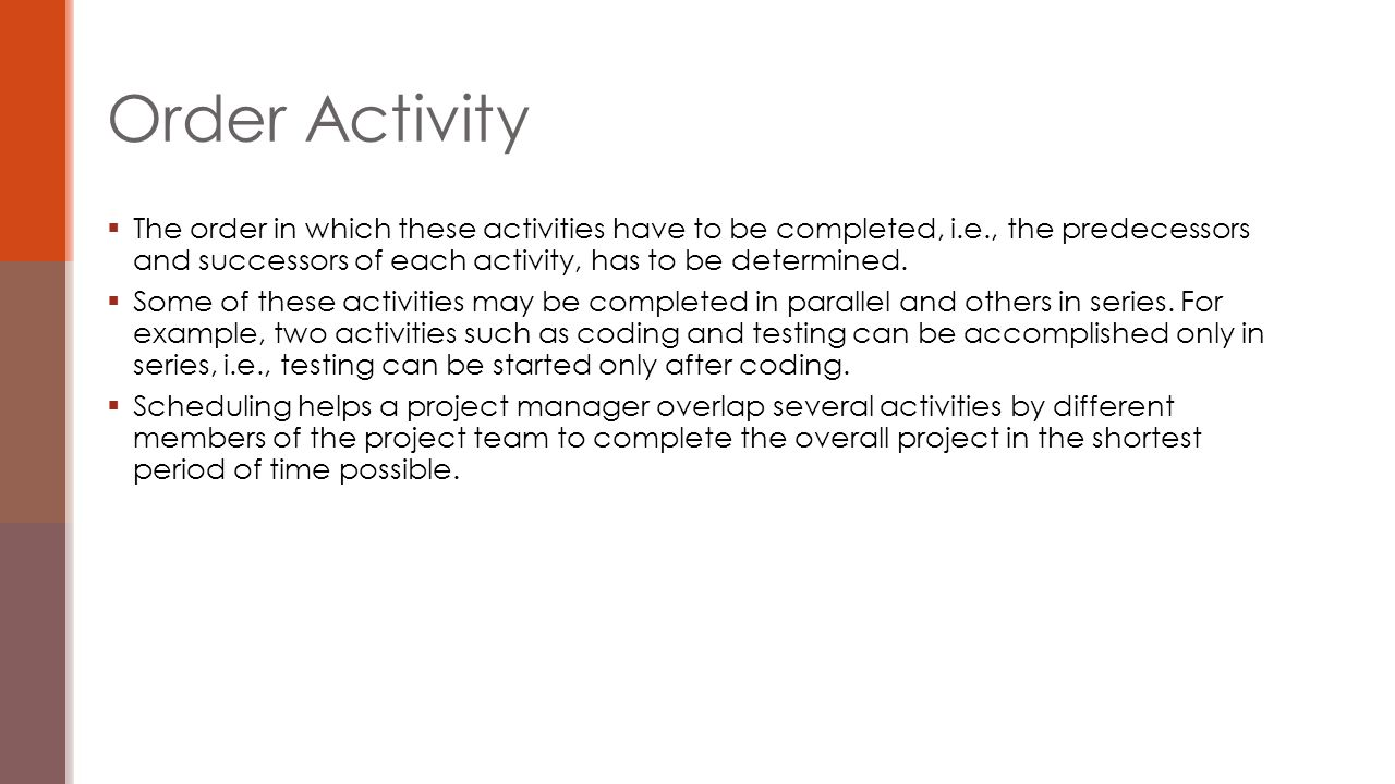  Duration includes the actual amount of time worked on an activity plus elapsed time  Effort is the number of workdays or work hours required to complete a task  Effort does not normally equal duration  People doing the work should help create estimates, and an expert should review them Activity Duration Estimating