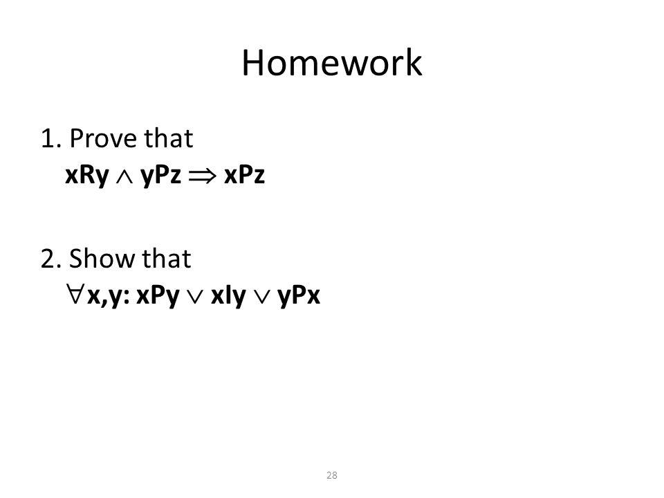 1. Prove that xRy  yPz  xPz 2. Show that  x,y: xPy  xIy  yPx Homework 28
