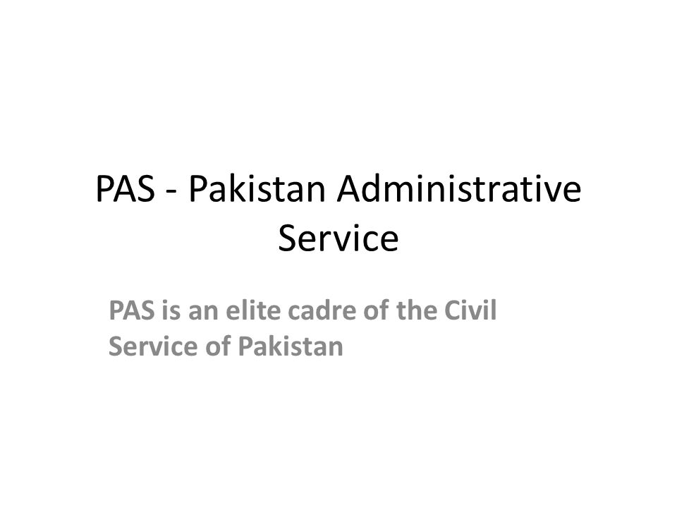 PAS - Structure of …… Officers in this group are recruited through a competitive examination held once a year by the Federal Public Service Commission of Pakistan